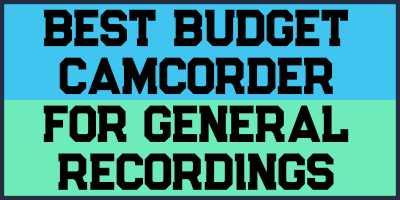 Best Budget Camcorder For General Recordings and Vlogging