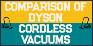 Comparison Of Dyson Cordless Vacuums