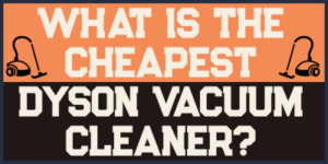 What Is The Cheapest Dyson Vacuum Cleaner