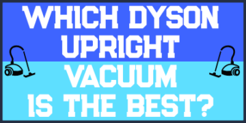 Which Dyson Upright Vacuum Is The Best